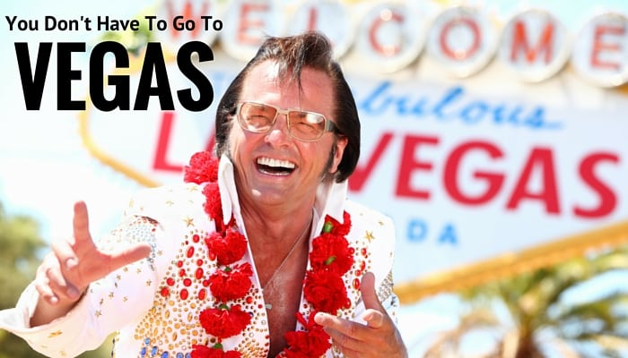 You don't have to go to Vegas